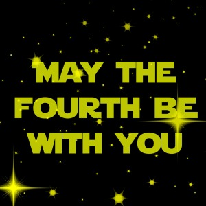May the Fourth Be with You - Star Wars Day